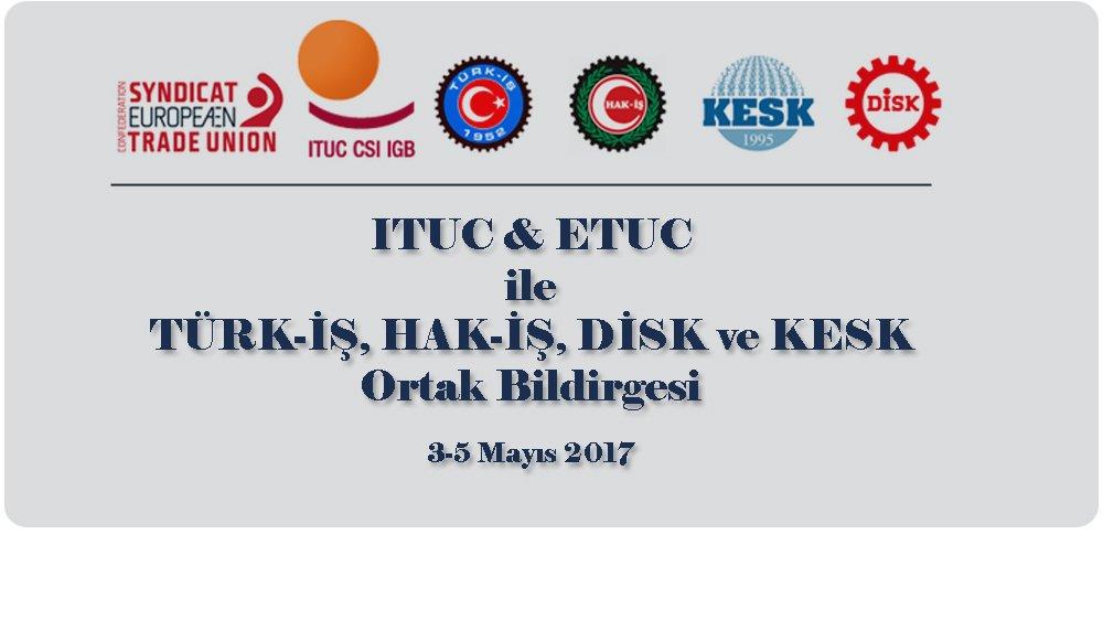 ITUC & ETUC ile TÜRK-İŞ, HAK-İŞ, DİSK ve KESK ORTAK BİLDİRGESİ