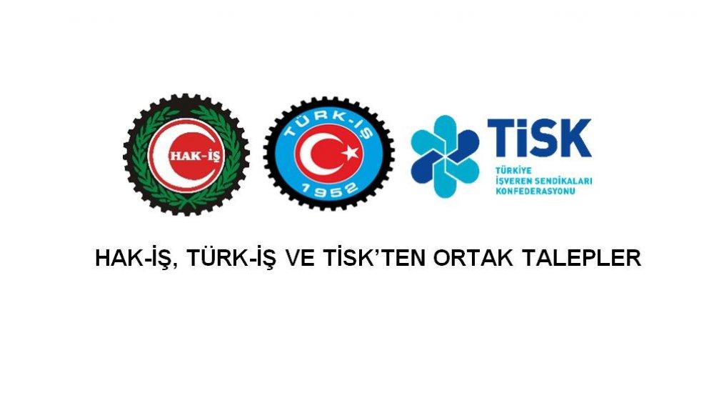 HAK-İŞ, TÜRK-İŞ VE TİSK'TEN ORTAK TALEPLER